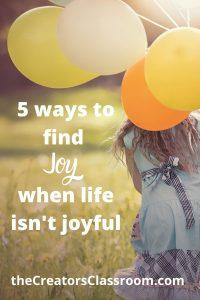 "Photo depicting a joyful moment with overlay of title, ""5 ways to find joy when life isn't joyful"""