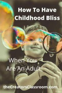 "Photo of a child blowing bubbles to represent bliss or joy, with overlay of the words, ""How to have childhood bliss when you are an adult."""