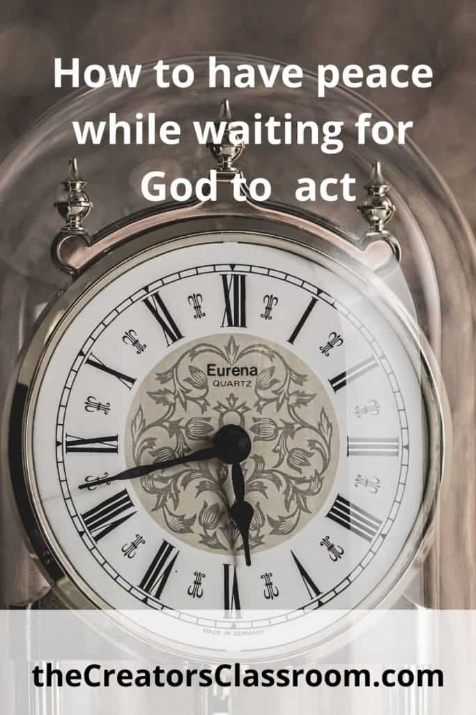 """photo of a clock and text overlay that reads, """"How to have peace while waiting for God to act."""""""