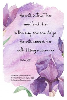 """watercolor drawing of iris in the background and the verse inscription from Psalm 32:8, """"He will instruct her and teach her in the way she should go; He will counsel her with His eye upon her."""" It is an example of Bible reading for beginners."""